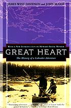 Great heart : the history of a Labrador adventure