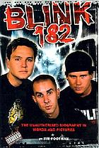 Blink 182 : the unauthorized biography in words and pictures