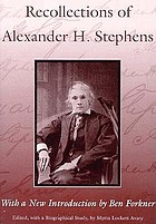 Recollections of Alexander H. Stephens : his diary kept when a prisoner at Fort Warren, Boston harbour, 1865, giving incidents and reflections of his prison life and some letters and reminiscences
