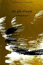 The gift of truth : gathering the good