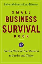 Small business survival book : 12 surefire ways for your business to survive and thrive