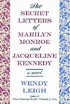 The secret letters of Marilyn Monroe and Jacqueline Kennedy : a novel