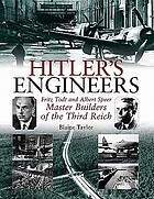 Hitler engineers : Fritz Todt and Albert Speer - master builders of the Third Reich