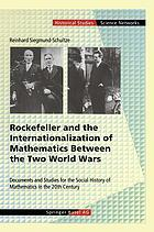 Rockefeller and the internationalization of mathematics between the two world wars : documents and studies for the social history of mathematics in the 20th century