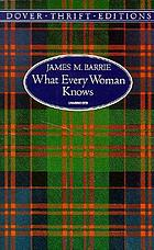 What every woman knows; a comedy