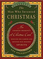 The man who invented Christmas : how Charles Dickens's A Christmas carol rescued his career and revived our holiday spirits