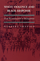 White violence and Black response : from Reconstruction to Montgomery