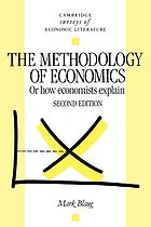 The methodology of economics, or, How economists explain