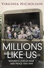 Millions like us : women's lives in war and peace 1939-1949
