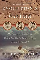 "Evolution's captain : the story of the kidnapping that led to Charles Darwin's voyage aboard the ""Beagle"""