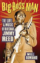 Big Boss Man : the life and music of Bluesman Jimmy Reed