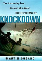 Knockdown : the harrowing true account of a yacht race turned deadly