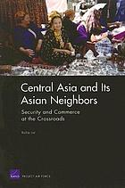 Central Asia and its Asian neighbors security and commerce at the crossroads