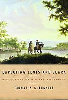 Exploring Lewis and Clark : reflections on men and wilderness