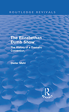 The Elizabethan dumb show; the history of a dramatic convention