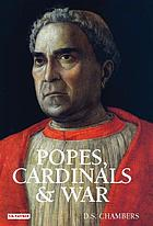 Popes, cardinals and war the military church in Renaissance and early modern Europe