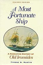 "A most fortunate ship : a narrative history of ""Old Ironsides"
