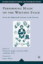 Performing magic on the western stage : from the eighteenth century to the present
