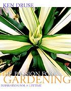 The passion for gardening : inspiration for a lifetime