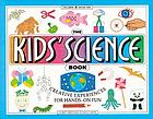 The kids' science book : creative experiences for hands-on fun