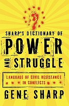 Sharp's dictionary of power and struggle : language of civil resistance in conflicts
