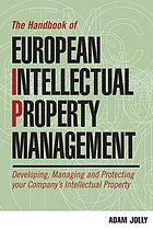 The handbook of European intellectual property management : developing, managing and protecting your company's intellectual property