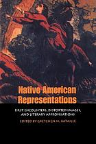 Native American representations : first encounters, distorted images, and literary appropriations
