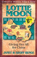 Lottie Moon : giving her all for China