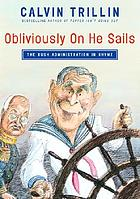 Obliviously on he sails : the Bush administration in rhyme