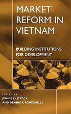 Market reform in Vietnam : building institutions for development
