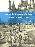 War of the unknown warriors : memories of Britain, 1939-45
