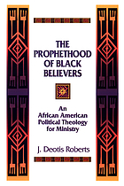The prophethood of Black believers : an African American political theology for ministry