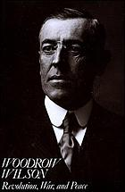 Woodrow Wilson : revolution, war, and peace