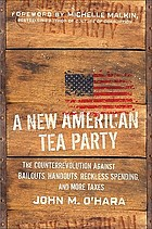 A new American tea party : the counterrevolution against bailouts, handouts, reckless spending, and more taxes