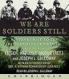 We are soldiers still : [a journey back to the battlefields of Vietnam]