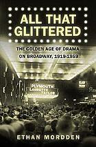 All that glittered : the golden age of drama on Broadway, 1919-1959