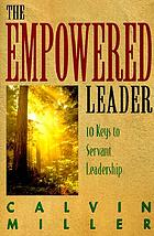 The empowered leader : 10 keys to servant leadership