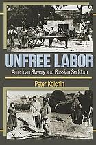 Unfree labor : American slavery and Russian serfdom