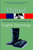 The Concise Oxford dictionary of English etymology The Concise Dictionary of English Etymology