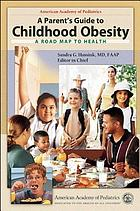 A parent's guide to childhood obesity : a road map to health