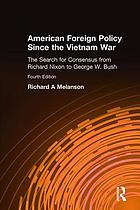 American foreign policy since the Vietnam War : the search for consensus from Richard Nixon to George W. Bush