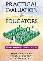 Practical evaluation for educators : finding what works and what doesn't