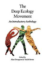 The deep ecology movement : an introductory anthology