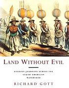 Land without evil : utopian journeys across the South American watershed