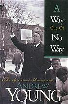 A way out of no way : the spiritual memoirs of Andrew Young