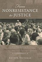 From nonresistance to justice : the transformation of Mennonite Church peace rhetoric, 1908-2008