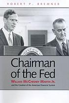 Chairman of the Fed : William McChesney Martin, Jr., and the creation of the modern American financial system