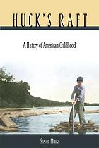 Huck's raft : a history of American childhood