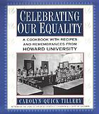 Celebrating our equality : a cookbook with recipes and remembrances from Howard University