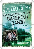 Fly, Colton, fly : the story of the Barefoot Bandit
